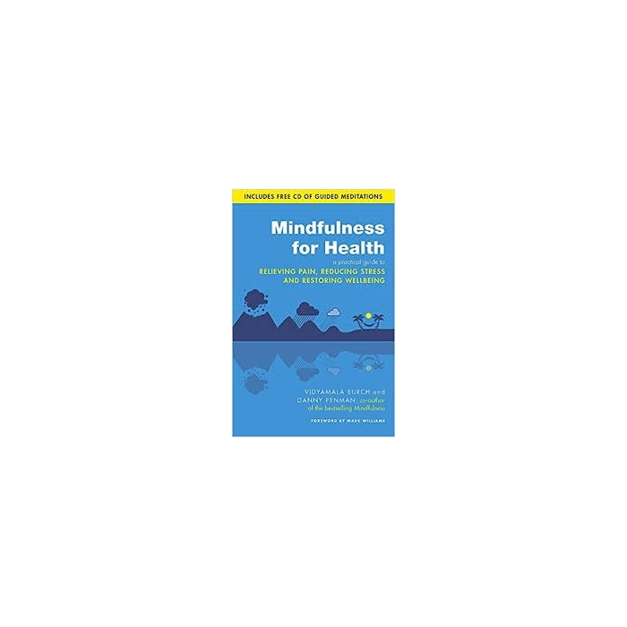 Mindfulness for Health: A practical guide to relieving pain, reducing stress and restoring wellbeing  - Vidyamala Burch & Dr Danny Penman