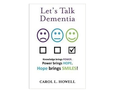 Let's Talk Dementia: A Caregiver's Guide - Carol L Howell
