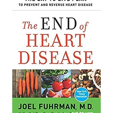 The End of Heart Disease: The Eat to Live Plan to Prevent and Reverse Heart Disease - Dr Joel Fuhrman MD