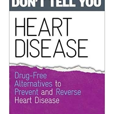 Heart Disease: Drug-Free Alternatives to Prevent and Reverse Heart Disease (What Doctors Don't Tell You) by Lynne Mctaggart