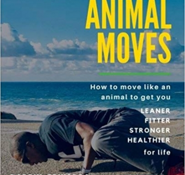 Animal Moves: How to move like an animal to get you leaner, fitter, stronger and healthier for life - Darryl Edwards