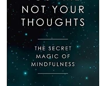 You Are Not Your Thoughts: The Secret Magic of Mindfulness - Frances Trussell