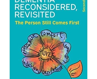 Dementia Reconsidered, Revisited; the person still comes first - Tom Kitwood