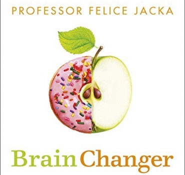 Brain Changer: How Diet Can Save Your Mental Health - Cutting-Edge Science from an Expert - Professor Felice Jacka