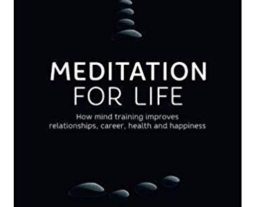 Meditation for Life: How mind training improves relationships, career, health and happiness - Justyn Comer