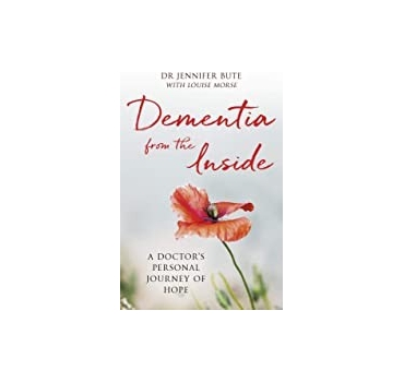 Dementia from the Inside: A doctor's personal journey of hope - Jennifer Bute