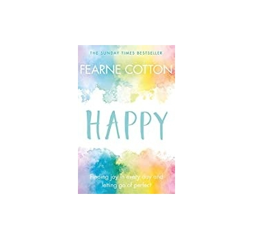 Happy: Finding joy in every day and letting go of perfect - Fearne Cotton