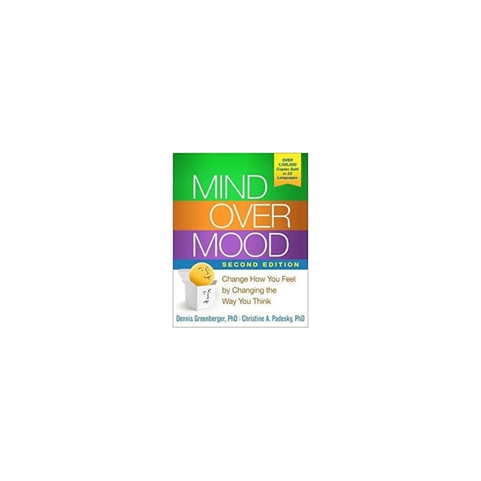 Mind Over Mood, Second Edition: Change How You Feel by Changing the Way You Think - Dennis Greenberger
